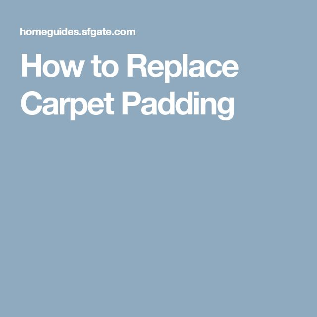How to Replace Carpet Padding