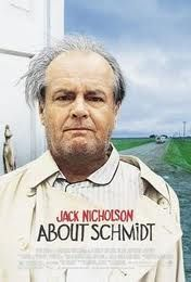 2002 When insurance actuary Warren Schmidt (Jack Nicholson) retires and his wife dies, he looks for life's meaning on a road trip to his daughter's (Hope Davis) upcoming wedding to a waterbed salesman (Dermot Mulroney). But Schmidt can't seem to get anything right. En route to the wedding, he shares his life through letters with a Tanzanian boy he's sponsoring for 73 cents a day -- and soon, Schmidt discovers renewed purpose.