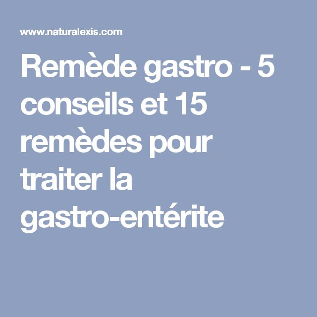 Remède gastro - 5 conseils et 15 remèdes pour traiter la gastro-entérite