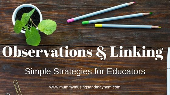 Observations & linking - simple strategies for educators working with the EYLF outcomes