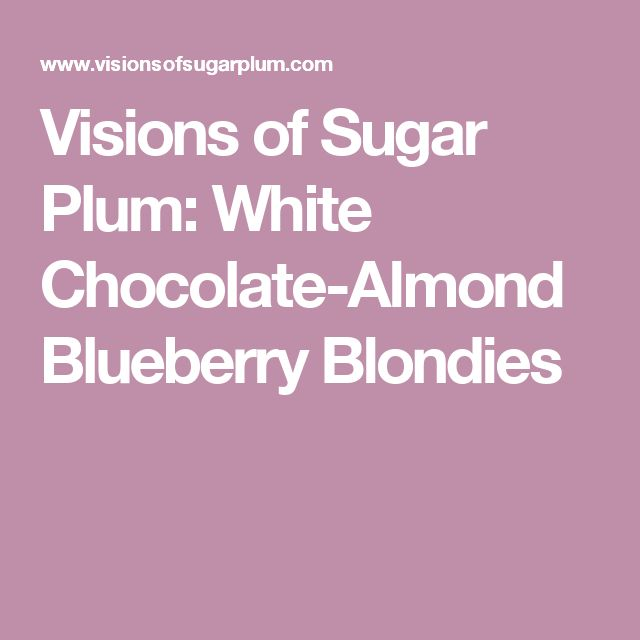Visions of Sugar Plum: White Chocolate-Almond Blueberry Blondies