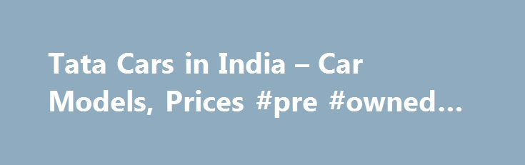 "Tata Cars in India – Car Models, Prices #pre #owned #cars http://cars.remmont.com/tata-cars-in-india-car-models-prices-pre-owned-cars/  #tata cars # "",l=q.getElementsByTagName(""td""),p=l[0].offsetHeight===0,l[0].style.display="""",l[1].style.display=""none"",b.reliableHiddenOffsets=p return b>();var j=/^(?:\
