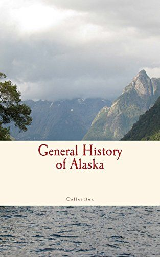 General History of Alaska by Collection https://www.amazon.com/dp/1545477973/ref=cm_sw_r_pi_dp_x_9-B-ybPE46S0X