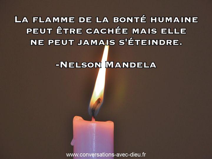 """""""La flamme de la bonté humaine peut être cachée mais elle ne peut pas jamais s'éteindre."""" -Nelson Mandela http://ift.tt/1V9s8wk"""