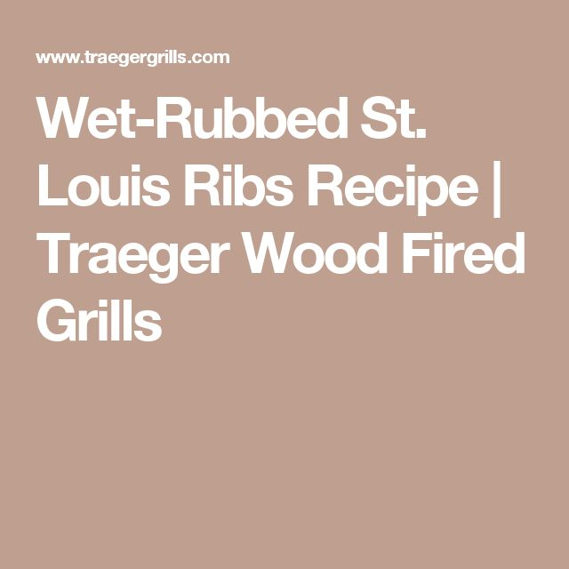 Wet-Rubbed St. Louis Ribs Recipe | Traeger Wood Fired Grills
