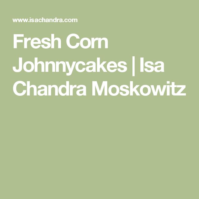 Fresh Corn Johnnycakes | Isa Chandra Moskowitz