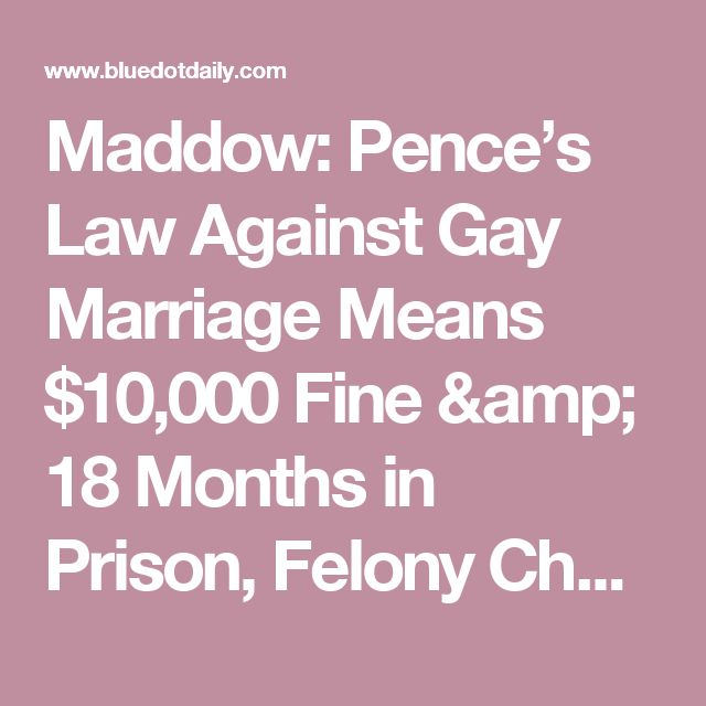 Maddow: Pence's Law Against Gay Marriage Means $10,000 Fine & 18 Months in Prison, Felony Charge | Bluedot Daily