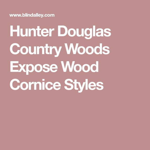 Hunter Douglas Country Woods Expose Wood Cornice Styles