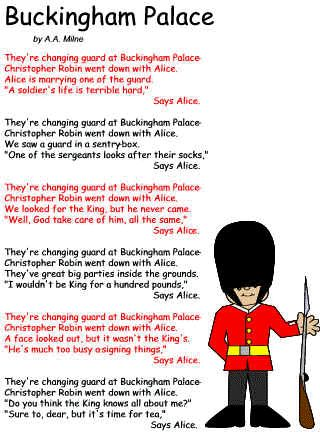 poem Buckingham Palace by A.A. Milne  i recited this poem at 8yrs old and then decided that i wanted to see this happen in real life. i would wait 20 yrs to do this.