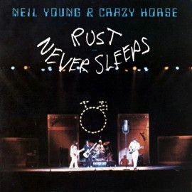 Neil Young & Crazy Horse | Rust Never Sleeps
