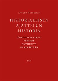 Antero Heikkinen: Historiallisen ajattelun historia (2013)