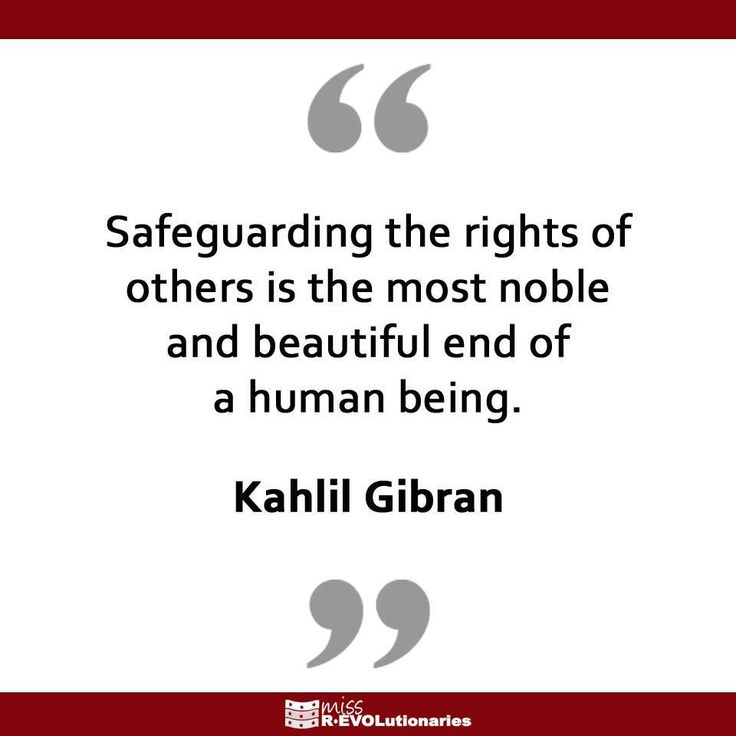 """""""Safeguarding the rights of others is the most noble and beautiful end of a human being."""" Kahlil Gibran"""