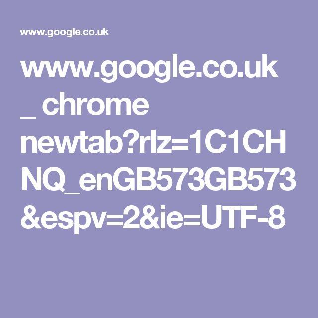 www.google.co.uk _ chrome newtab?rlz=1C1CHNQ_enGB573GB573&espv=2&ie=UTF-8