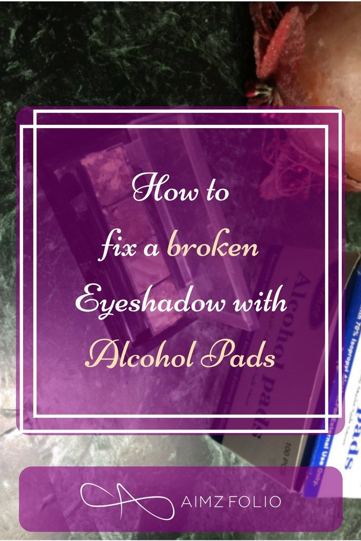 How to fix a broken Eyeshadow with Alcohol Pads