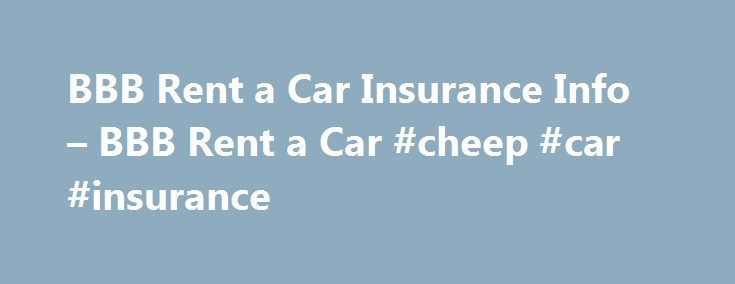 Nice Insurance news 2017: BBB Rent a Car Insurance Info – BBB Rent a Car #cheep #car #insurance insuranc... Insurance Check more at http://insurancequotereviews.top/blog/reviews/insurance-news-2017-bbb-rent-a-car-insurance-info-bbb-rent-a-car-cheep-car-insurance-insuranc-insurance/