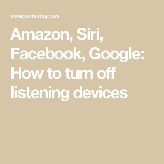 Amazon, Siri, Facebook, Google: How to turn off listening devices