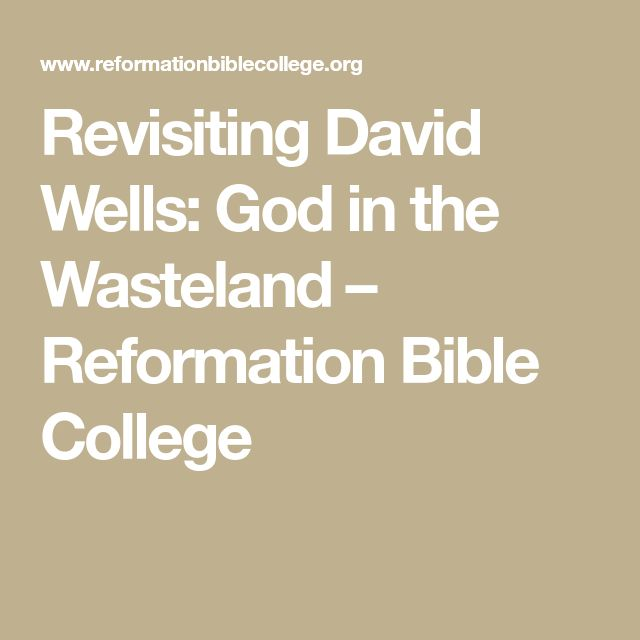 Revisiting David Wells: God in the Wasteland – Reformation Bible College