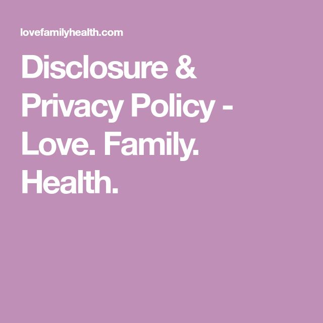 Disclosure & Privacy Policy - Love. Family. Health.