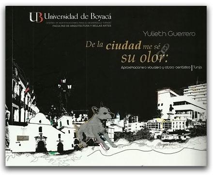 De la ciudad me sé su olor: Aproximaciones visuales y otros sentidos - Yulieth Guerrero - Universidad de Boyacá     http://www.librosyeditores.com/tiendalemoine/2839-de-la-ciudad-me-se-su-olor-aproximaciones-visuales-y-otros-sentidos.html    Editores y distribuidores
