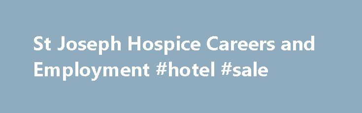 St Joseph Hospice Careers and Employment #hotel #sale http://hotel.remmont.com/st-joseph-hospice-careers-and-employment-hotel-sale/  #st joseph hospice # About St Joseph Hospice St. Joseph Hospice began providing peace, comfort and dignity to those facing terminal illness in 2002, with the opening of its first office in Baton Rouge, Louisiana. Since that time, St. Joseph Hospice has achieved a reputation as a compassionate and competent leader in the hospice industry […]