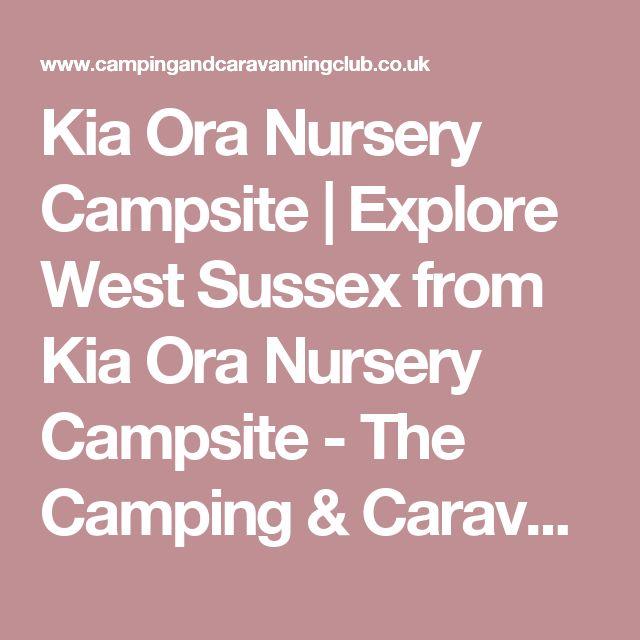 Kia Ora Nursery Campsite | Explore West Sussex from Kia Ora Nursery Campsite - The Camping & Caravanning Club