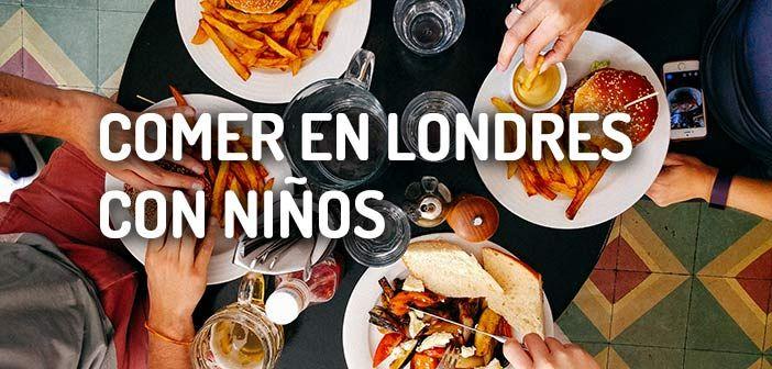 Dónde comer en Londres con niños: Listado de restaurantes para ir en familia en Londres. Restaurantes especiales y pubs típicos para ir con niños.