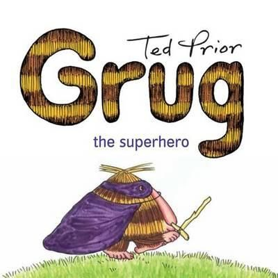 COMING OCT 1ST- Grug is back! Grug the Superhero is Ted Prior's new book for a whole new generation of kids to fall in love with.
