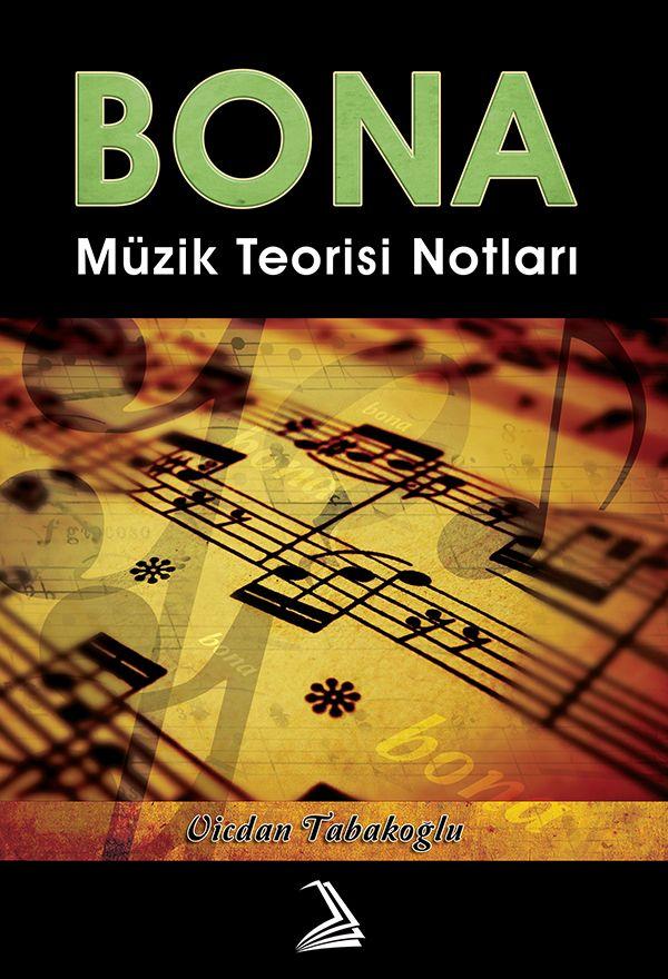 """Vicdan Tabakoğlu'nun """"Bona Müzik Teorisi Notları"""" kitabı. Bona eğitiminde ülkemizde her müzik eğitmeninin öğrenciyken ve öğretmenken kullandığı başucu kaynağı. Türk Müziği ile ilgili bölümü ile fark yaratan bir kitap."""