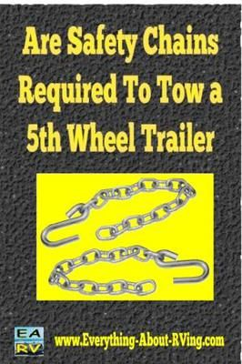 Are Safety Chains Required To Tow a 5th Wheel Trailer In the US? I would like know if safety chains are mandatory when entering the United States when towing a 5th Wheel Trailer?  ANSWER:  Hi thanks for submitting your