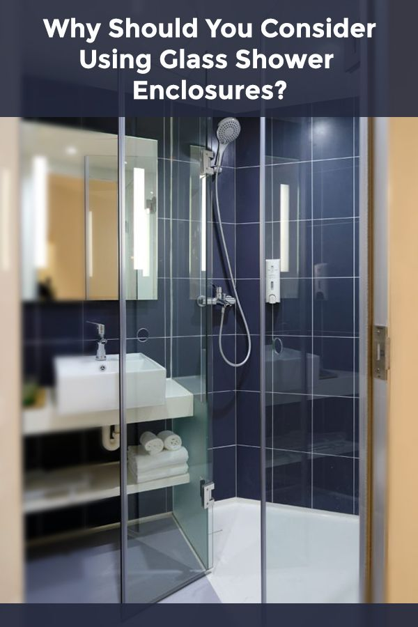 Why You Should Consider Using Glass Shower Enclosures With Images