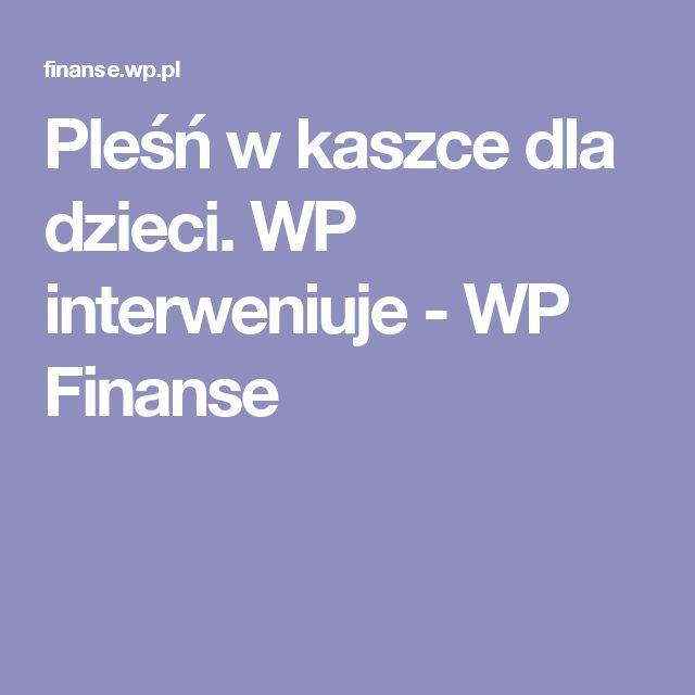 Pleśń w kaszce dla dzieci. WP interweniuje - WP Finanse