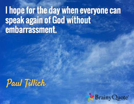 I hope for the day when everyone can speak again of God without embarrassment. / Paul Tillich