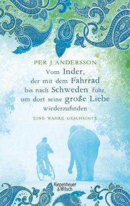 Vom Inder, der auf dem Fahrrad bis nach Schweden fuhr um dort seine große Liebe wiederzufinden - Andersson, Per J.
