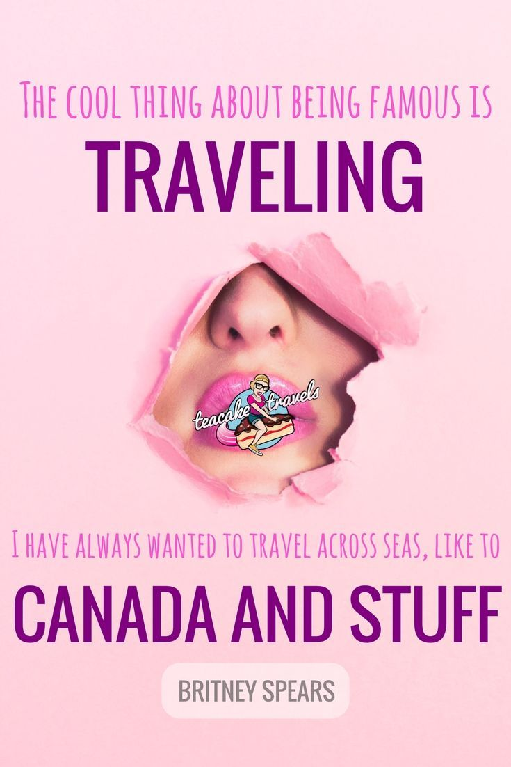 "Funny travel quotes about seeing the world: ""The cool thing about being famous is traveling. I have always wanted to travel across seas, like to Canada and stuff"" - Britney Spears"