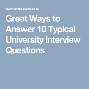 Great Ways to Answer 10 Typical University Interview Questions