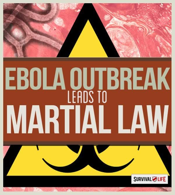 Martial Law Declared in Response to Ebola Virus | Survival Life | Blog