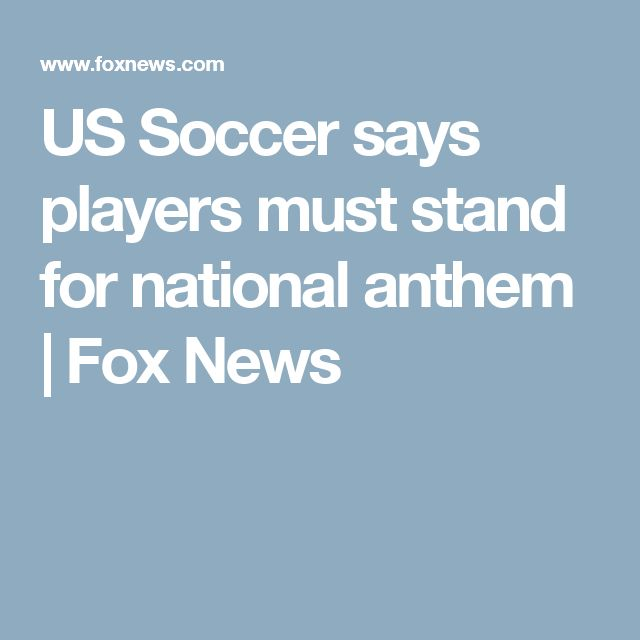 US Soccer says players must stand for national anthem | Fox News