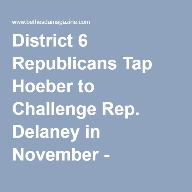 District 6 Republicans Tap Hoeber to Challenge Rep. Delaney in November - Bethesda Beat - Bethesda, MD