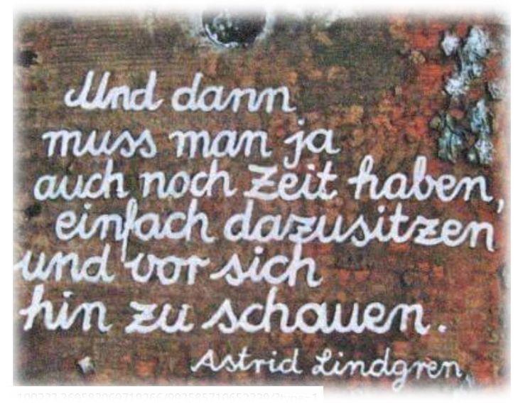 Und dann muß man ja auch noch Zeit haben einfach dazu sitzen und vor sich hin zu schauen. #Astrid #Lindgren