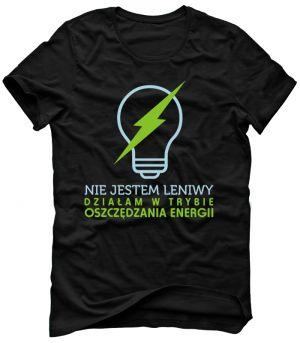 NIE JESTEM LENIWY JESTEM ENERGOOSZCZĘDNY Koszulka Tshirt Bluza Męska