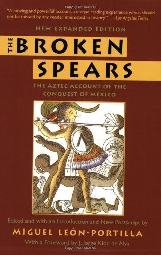 broken spears the spanish defeat of The broken spears 2007 revised edition:  of mexico and the defeat of the aztecs has been told in the words of the spanish victors  edition of his classic the.