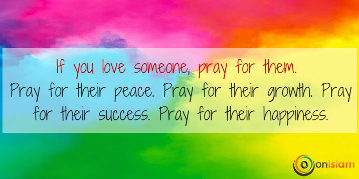 When you love someone....you should pray for them...ALL THE TIME! <3 <3 <3