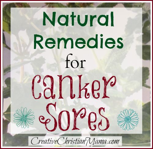 Natural Remedies for Canker Sores~ Creative Christian Mama