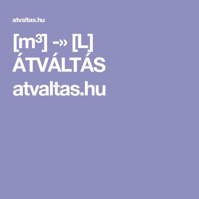 [m³]  -»   [L]   ÁTVÁLTÁS         atvaltas.hu