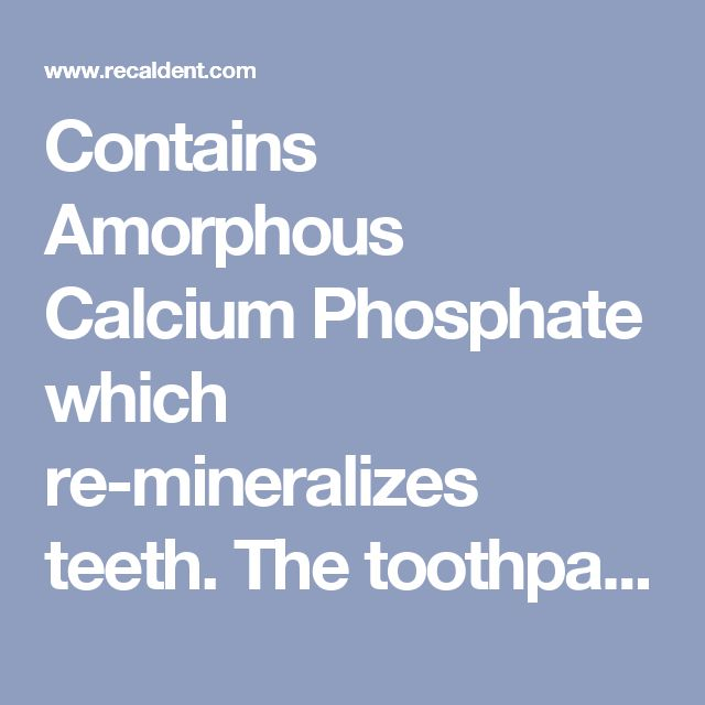 """Contains Amorphous Calcium Phosphate which re-mineralizes teeth. The toothpaste can be purchased as """"MI Paste"""", or gum can be purchased on Amazon (from Thailand or elsewhere). http://www.amazon.com/TRIDENT-Recaldent-Calcium-Gum-Sugar-free/dp/B00CISPHMI/ref=sr_1_fkmr0_3_a_it?ie=UTF8&qid=1478522539&sr=8-3-fkmr0&keywords=3X+TRIDENT+Recaldent"""