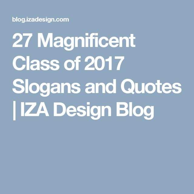 27 Magnificent Class of 2017 Slogans and Quotes | IZA Design Blog