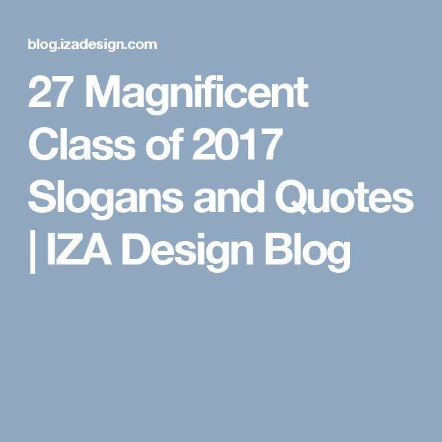 27 Magnificent Class of 2017 Slogans and Quotes   IZA Design Blog