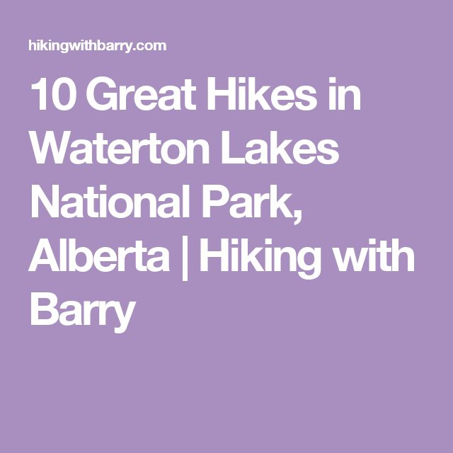 10 Great Hikes in Waterton Lakes National Park, Alberta | Hiking with Barry
