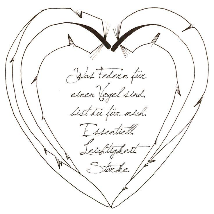Zitat: Was Federn für einen Vogel sind, bist du für mich. Essentiell. Leichtigkeit. Stärke. Ich liebe dich.
