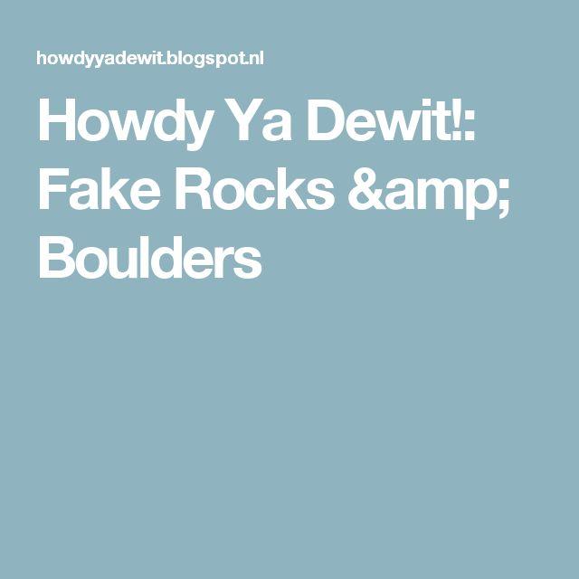 Howdy Ya Dewit!: Fake Rocks & Boulders